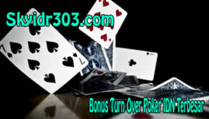Promo Bonus Turn Over Poker IDN Online Terbesar